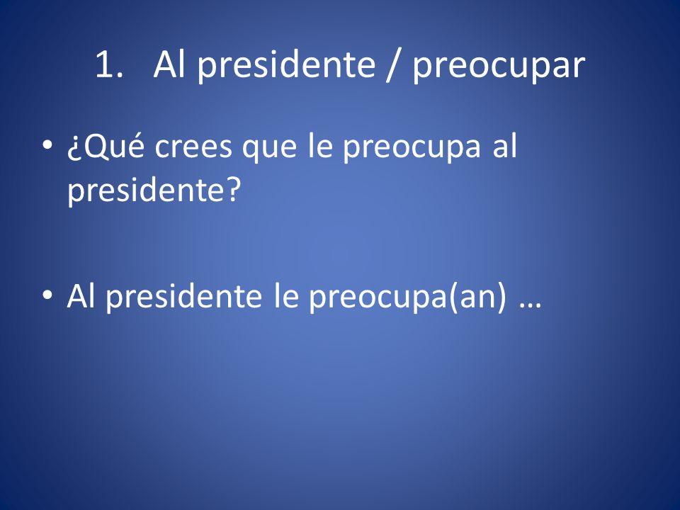 1. Al presidente / preocupar