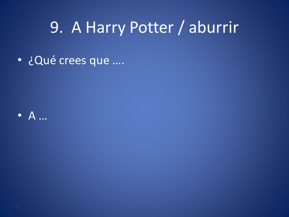 9. A Harry Potter / aburrir