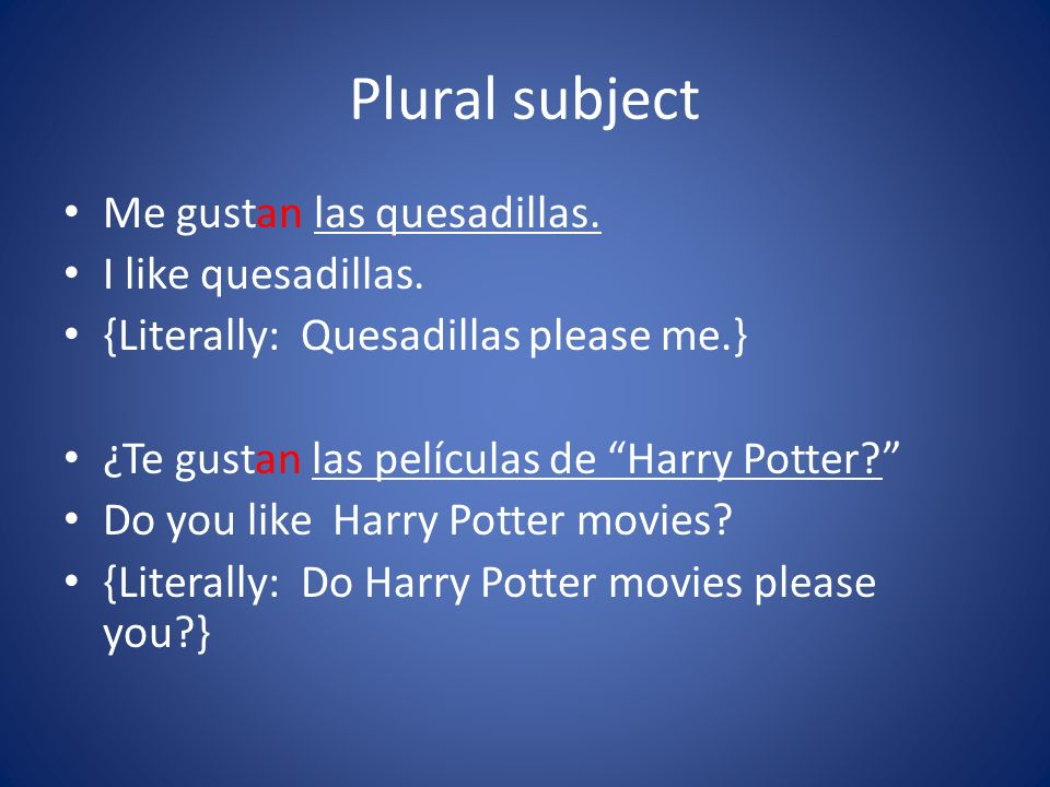 Plural subject Me gustan las quesadillas. I like quesadillas.