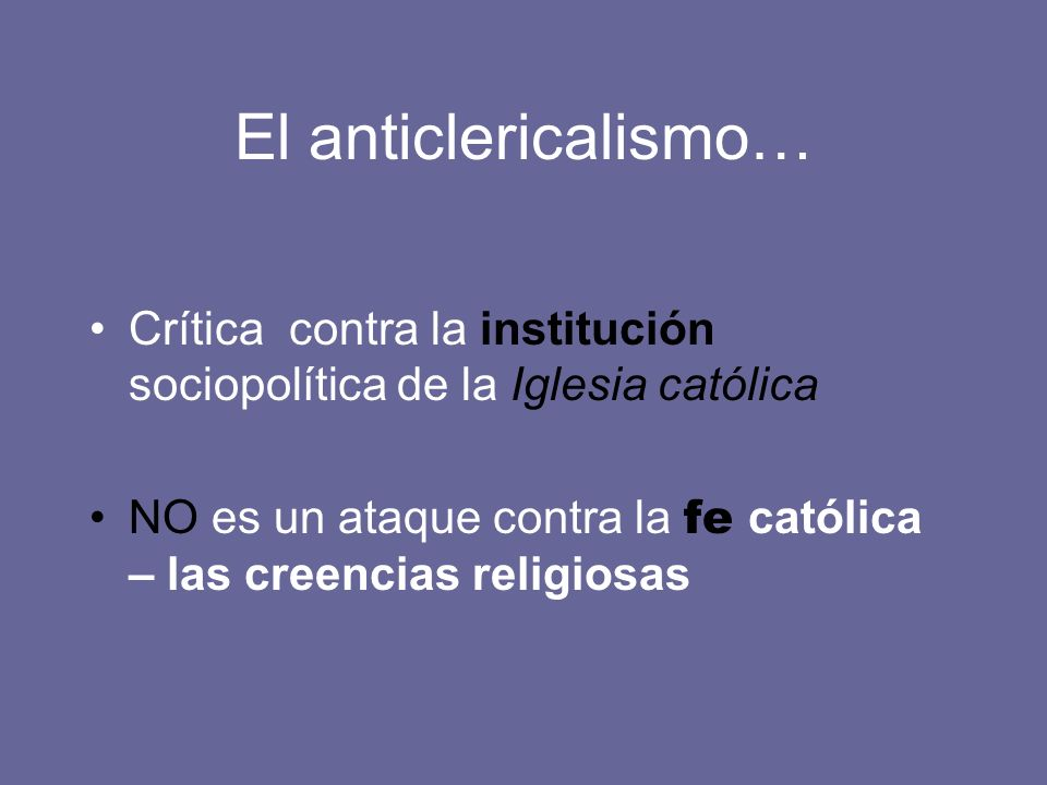 El anticlericalismo… Crítica contra la institución sociopolítica de la Iglesia católica.