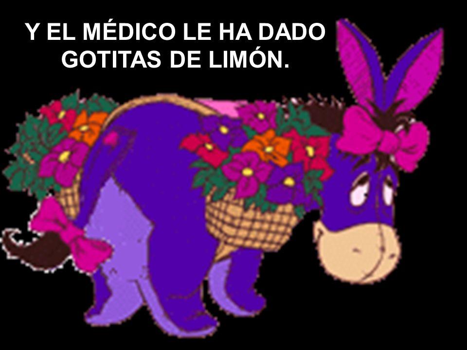 Y EL MÉDICO LE HA DADO GOTITAS DE LIMÓN.