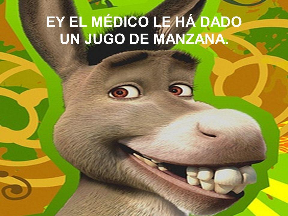EY EL MÉDICO LE HÁ DADO UN JUGO DE MANZANA.