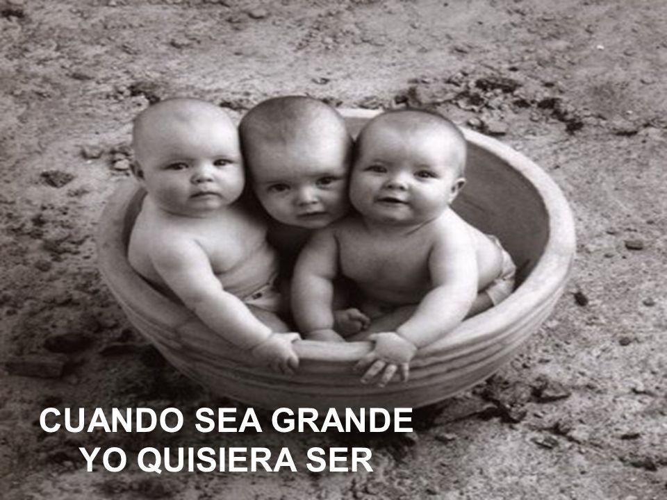 CUANDO SEA GRANDE YO QUISIERA SER