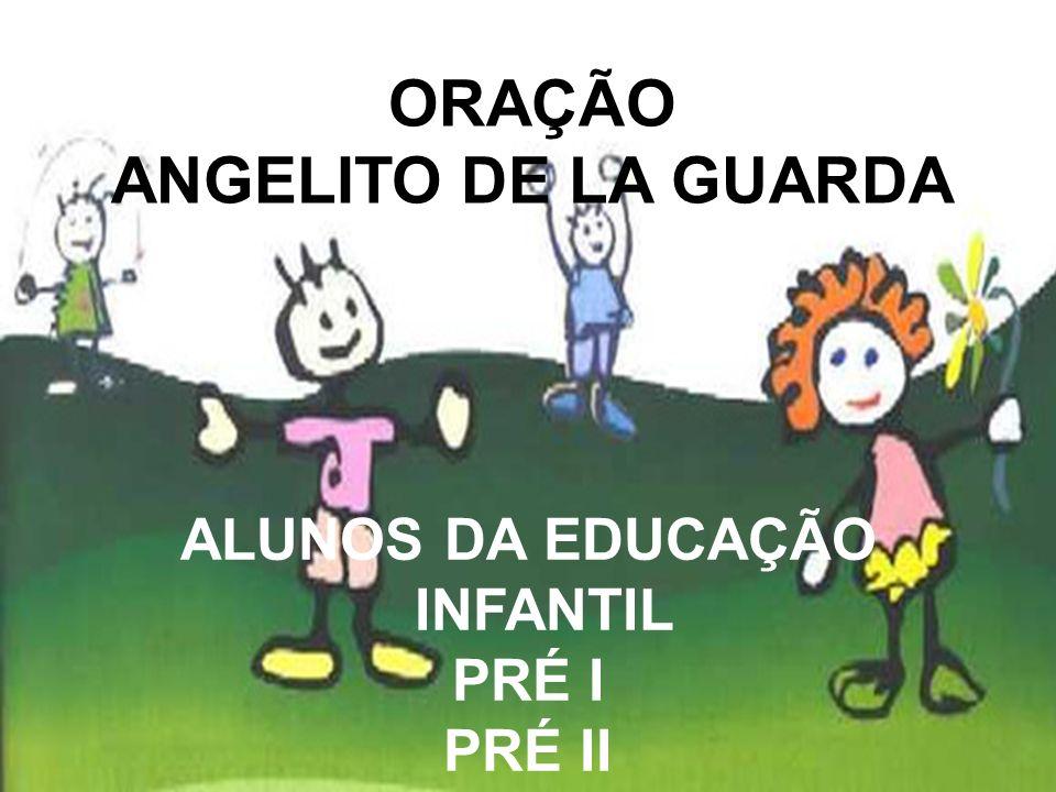 ORAÇÃO ANGELITO DE LA GUARDA ALUNOS DA EDUCAÇÃO INFANTIL