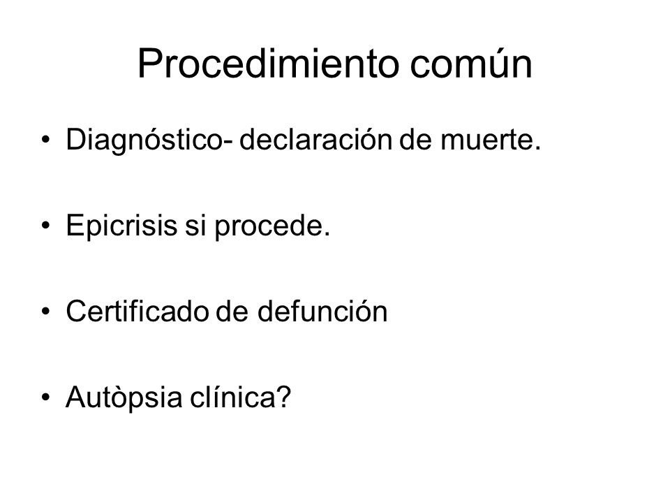 Procedimiento común Diagnóstico- declaración de muerte.