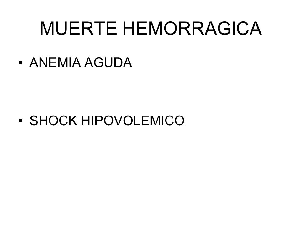 MUERTE HEMORRAGICA ANEMIA AGUDA SHOCK HIPOVOLEMICO