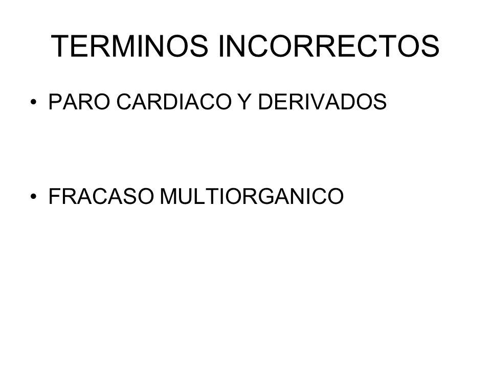 TERMINOS INCORRECTOS PARO CARDIACO Y DERIVADOS FRACASO MULTIORGANICO