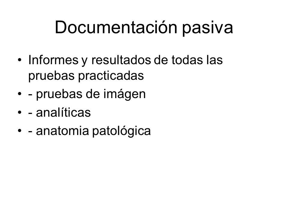 Documentación pasivaInformes y resultados de todas las pruebas practicadas. - pruebas de imágen. - analíticas.