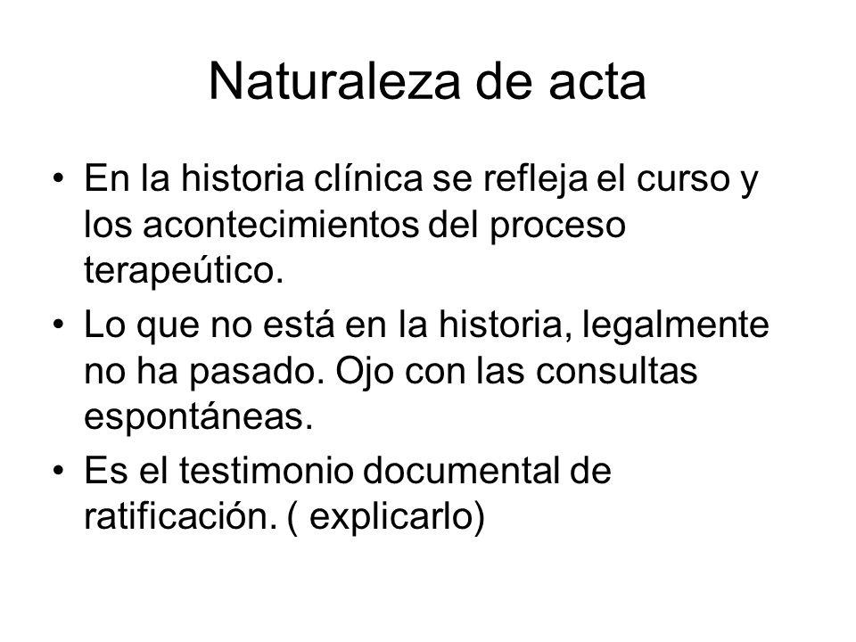 Naturaleza de acta En la historia clínica se refleja el curso y los acontecimientos del proceso terapeútico.