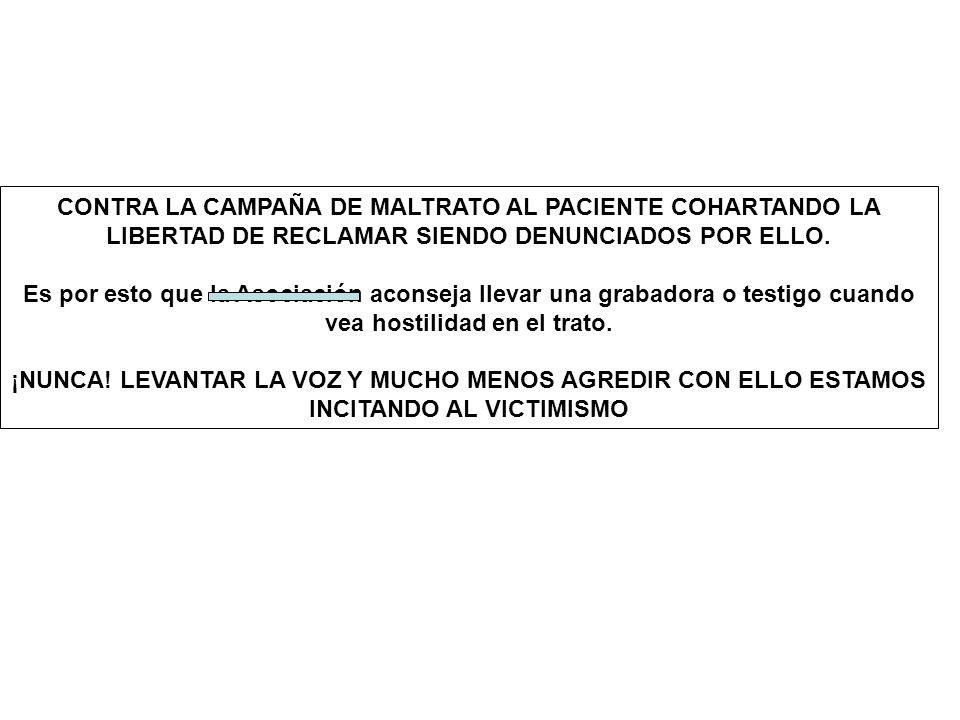 CONTRA LA CAMPAÑA DE MALTRATO AL PACIENTE COHARTANDO LA LIBERTAD DE RECLAMAR SIENDO DENUNCIADOS POR ELLO.