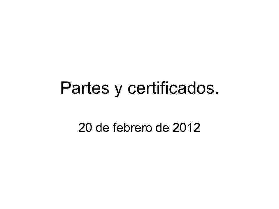 Partes y certificados. 20 de febrero de 2012
