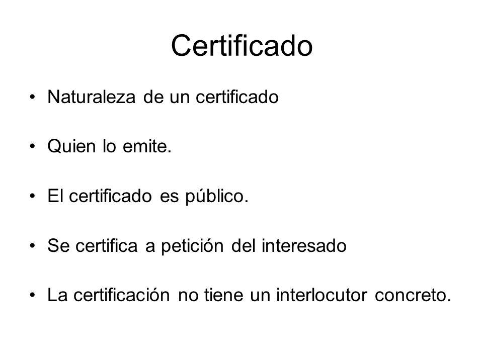 Certificado Naturaleza de un certificado Quien lo emite.