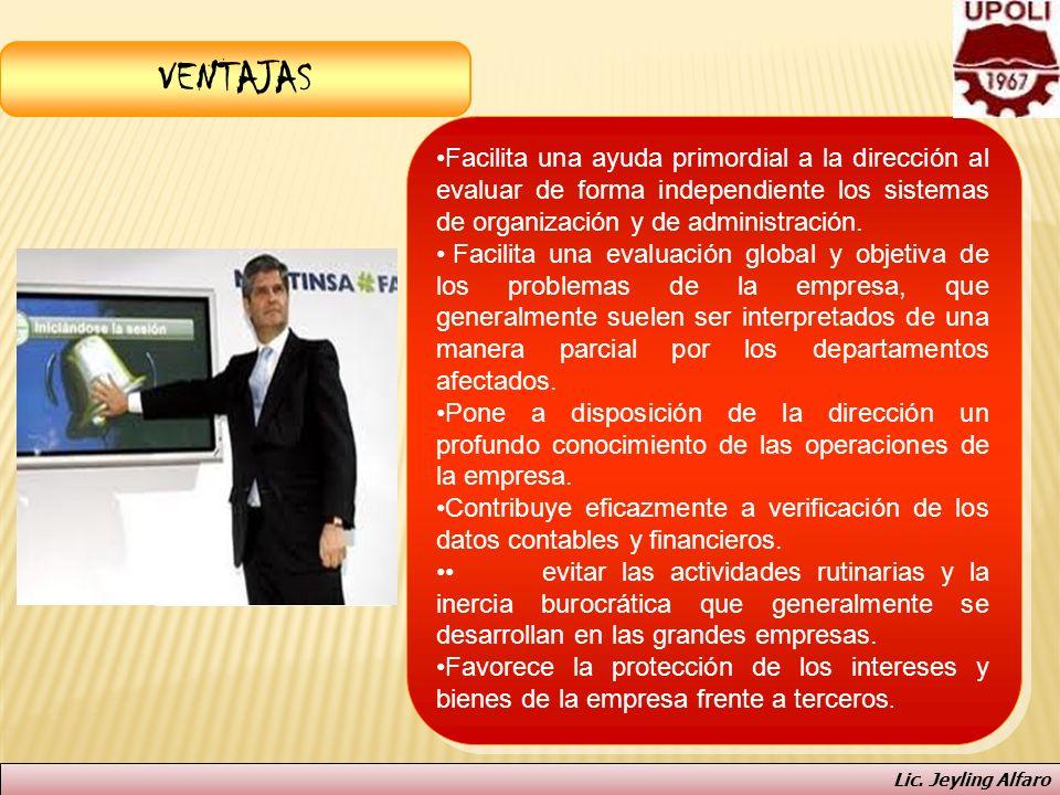 VENTAJAS Facilita una ayuda primordial a la dirección al evaluar de forma independiente los sistemas de organización y de administración.