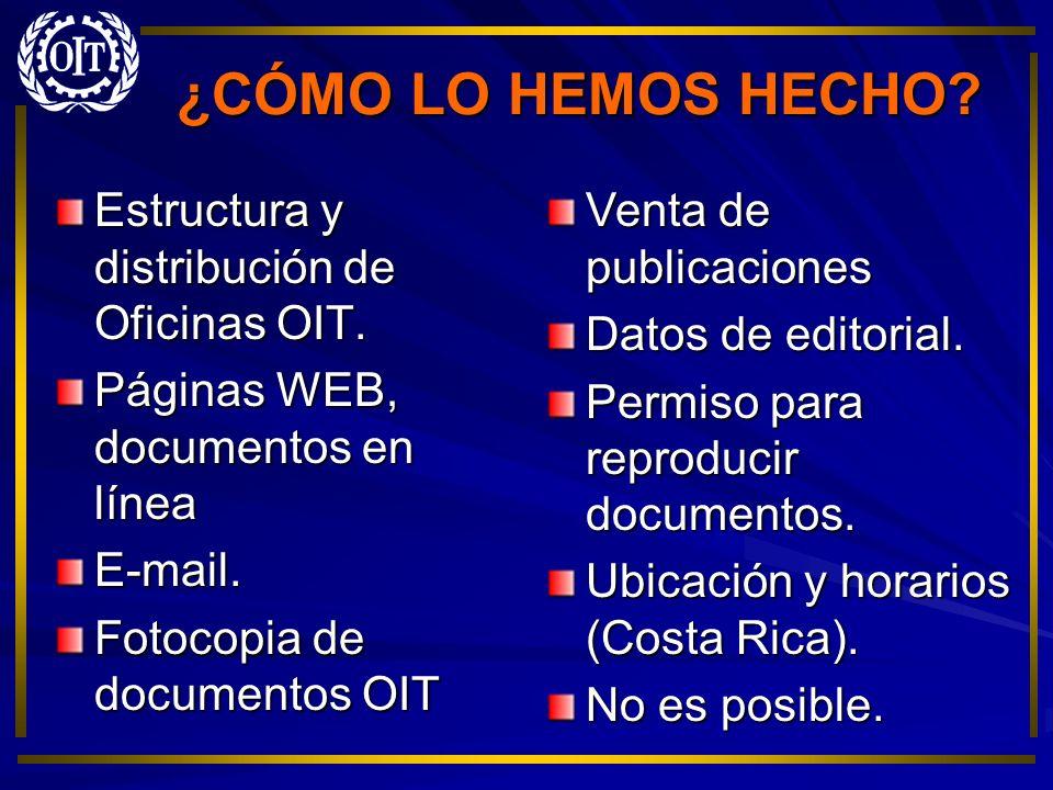 ¿CÓMO LO HEMOS HECHO Estructura y distribución de Oficinas OIT.