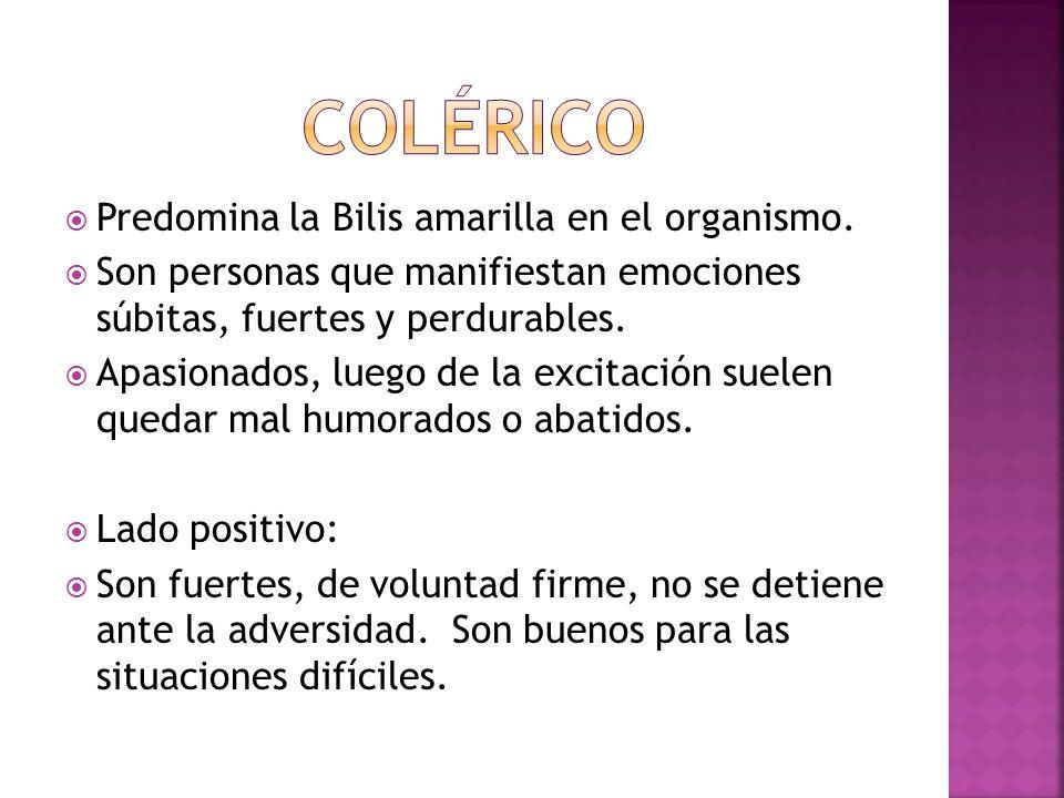 COLÉRICO Predomina la Bilis amarilla en el organismo.