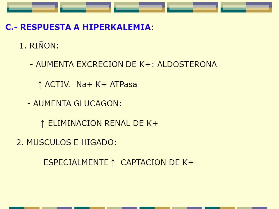 ↑ ACTIV. Na+ K+ ATPasa C.- RESPUESTA A HIPERKALEMIA: 1. RIÑON: