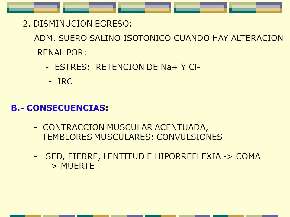 2. DISMINUCION EGRESO: ADM. SUERO SALINO ISOTONICO CUANDO HAY ALTERACION. RENAL POR: - ESTRES: RETENCION DE Na+ Y Cl-