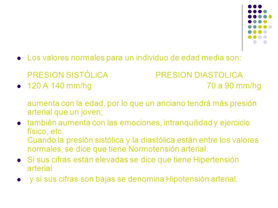 Los valores normales para un individuo de edad media son: PRESION SISTÓLiCA PRESION DIASTOLICA