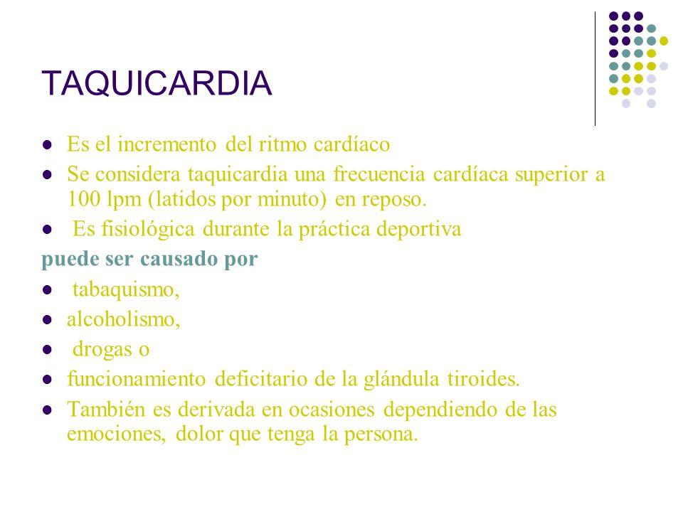 TAQUICARDIA Es el incremento del ritmo cardíaco