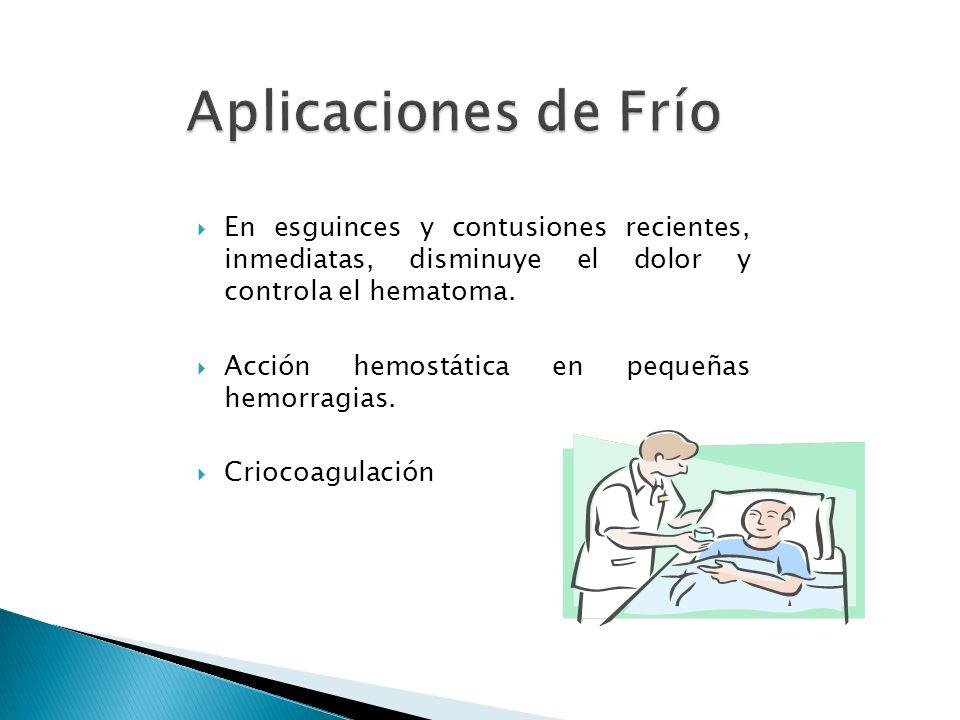 Aplicaciones de Frío En esguinces y contusiones recientes, inmediatas, disminuye el dolor y controla el hematoma.