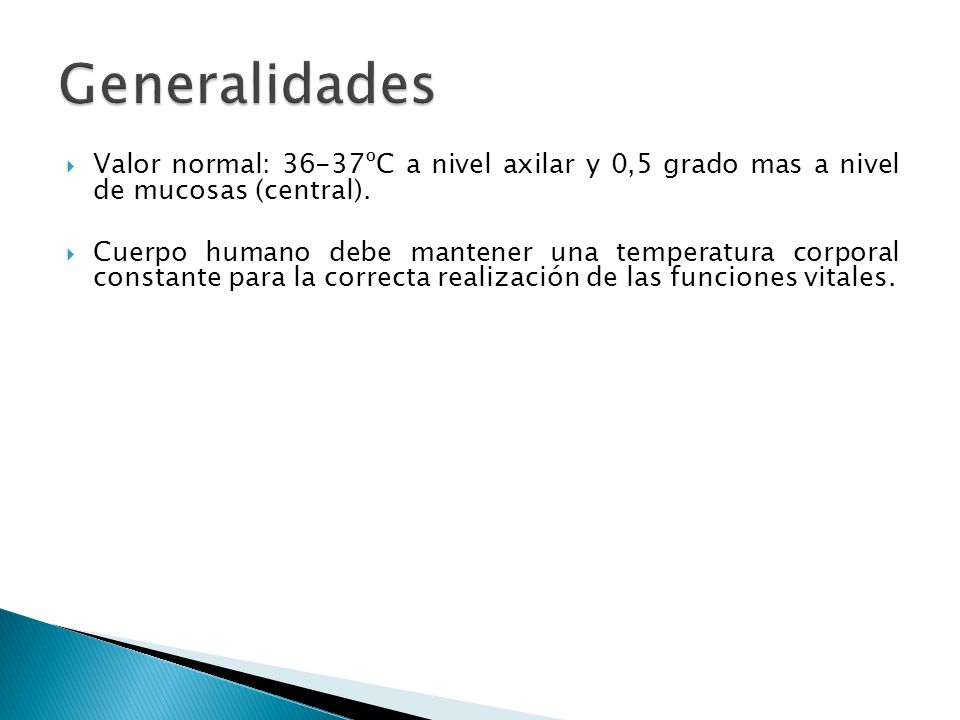 Generalidades Valor normal: 36-37ºC a nivel axilar y 0,5 grado mas a nivel de mucosas (central).