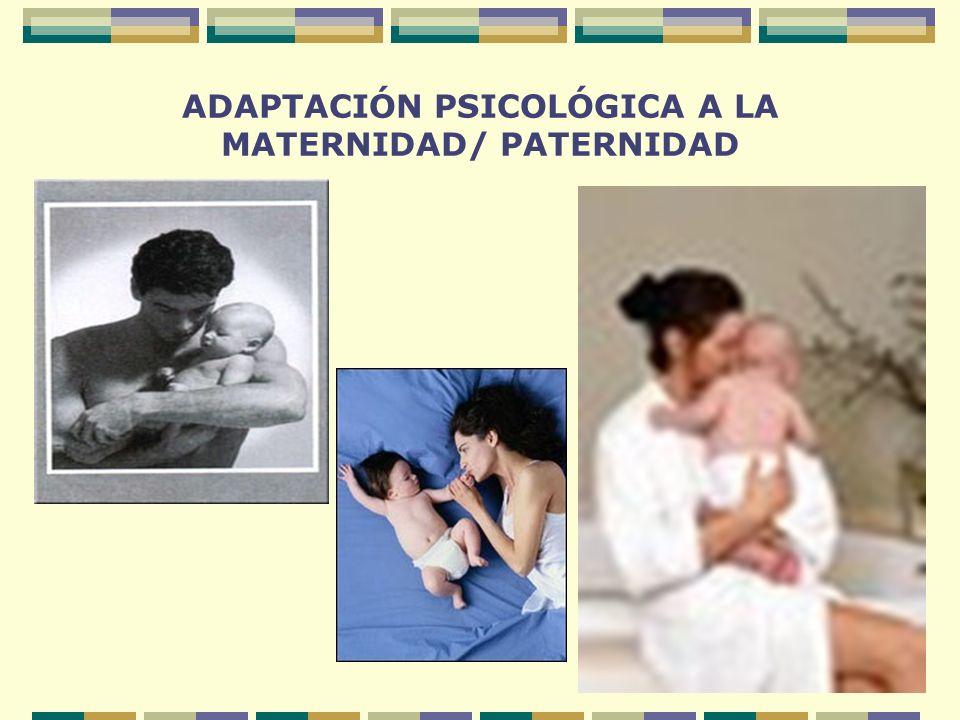 ADAPTACIÓN PSICOLÓGICA A LA MATERNIDAD/ PATERNIDAD