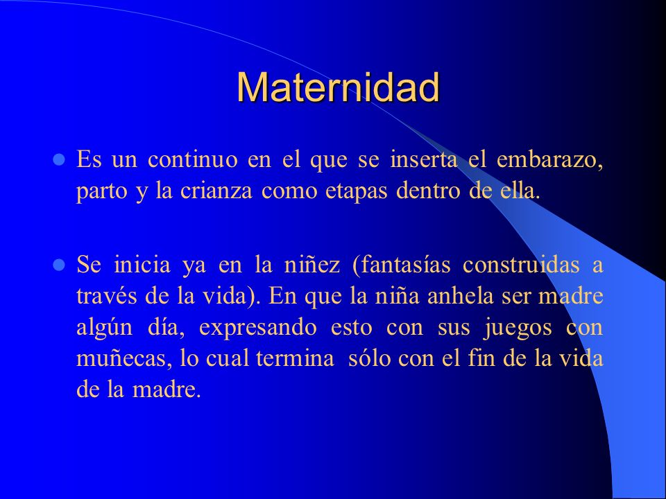 Maternidad Es un continuo en el que se inserta el embarazo, parto y la crianza como etapas dentro de ella.