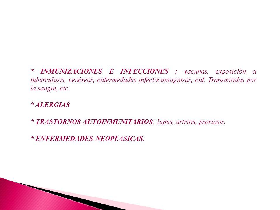 * INMUNIZACIONES E INFECCIONES : vacunas, exposición a tuberculosis, venéreas, enfermedades infectocontagiosas, enf. Transmitidas por la sangre, etc.