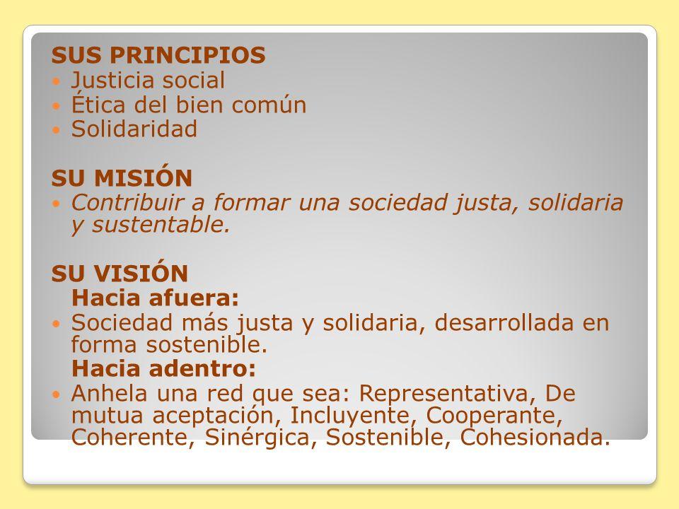 SUS PRINCIPIOS Justicia social. Ética del bien común. Solidaridad. SU MISIÓN. Contribuir a formar una sociedad justa, solidaria y sustentable.
