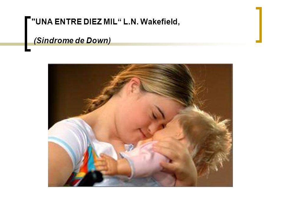 UNA ENTRE DIEZ MIL L.N. Wakefield, (Sindrome de Down)