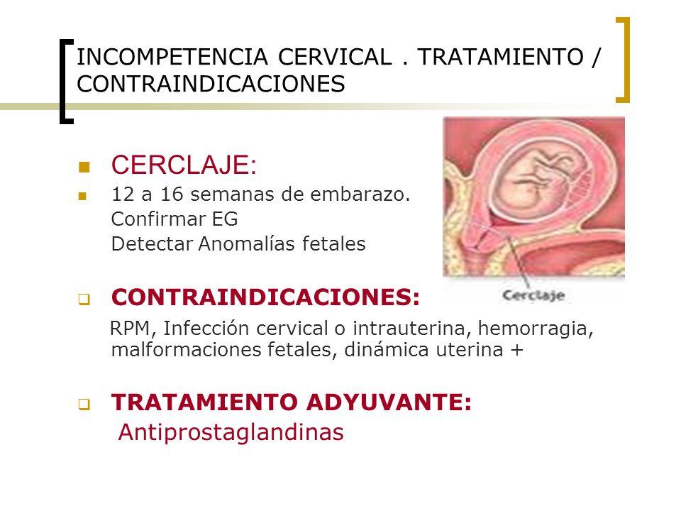 INCOMPETENCIA CERVICAL . TRATAMIENTO / CONTRAINDICACIONES