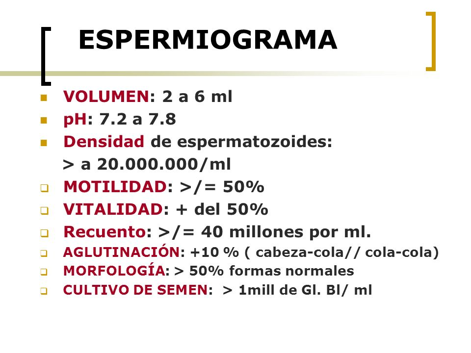 ESPERMIOGRAMA VOLUMEN: 2 a 6 ml pH: 7.2 a 7.8