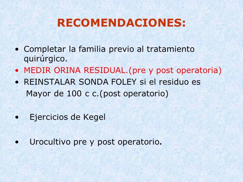 RECOMENDACIONES: Completar la familia previo al tratamiento quirúrgico. MEDIR ORINA RESIDUAL.(pre y post operatoria)