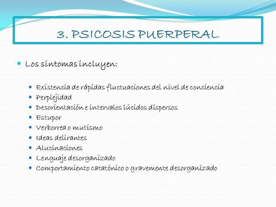 3. PSICOSIS PUERPERAL Los sintomas incluyen: