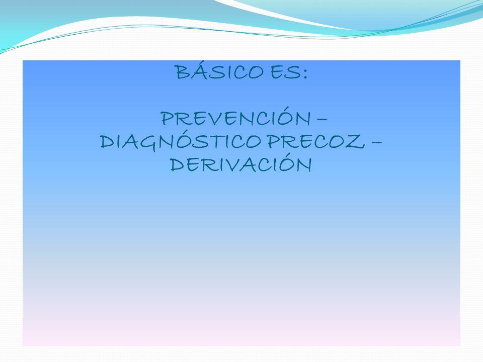 DIAGNÓSTICO PRECOZ – DERIVACIÓN