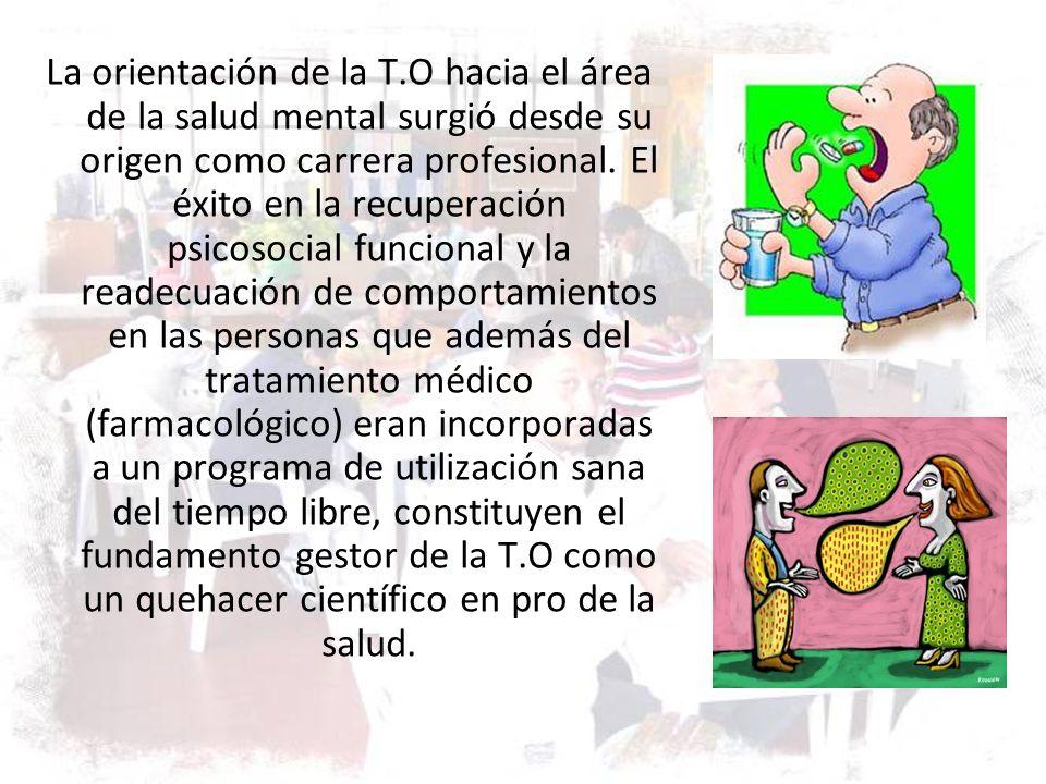 La orientación de la T.O hacia el área de la salud mental surgió desde su origen como carrera profesional.