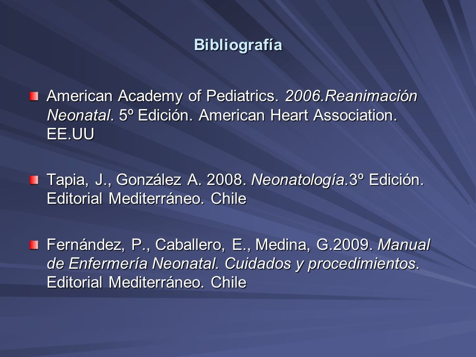 BibliografíaAmerican Academy of Pediatrics. 2006.Reanimación Neonatal. 5º Edición. American Heart Association. EE.UU.