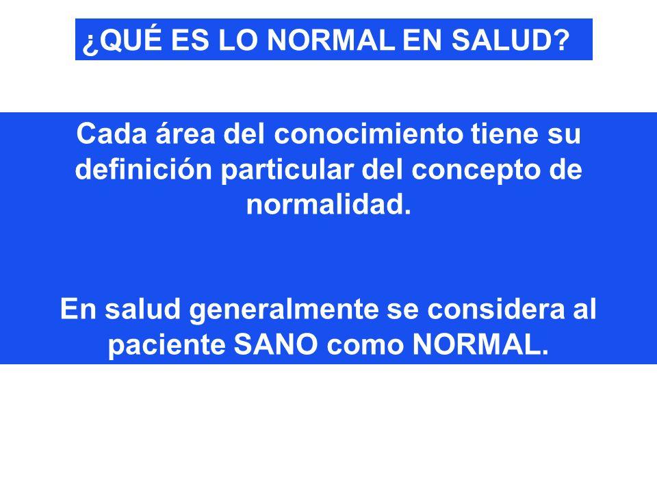 En salud generalmente se considera al paciente SANO como NORMAL.