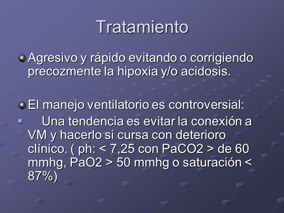 TratamientoAgresivo y rápido evitando o corrigiendo precozmente la hipoxia y/o acidosis. El manejo ventilatorio es controversial: