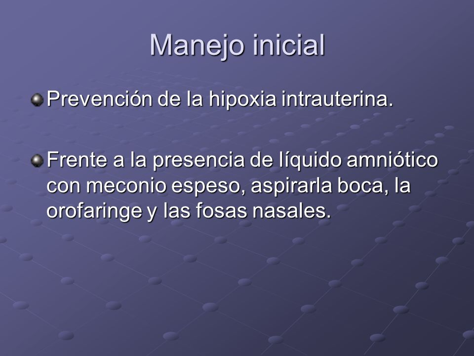 Manejo inicial Prevención de la hipoxia intrauterina.