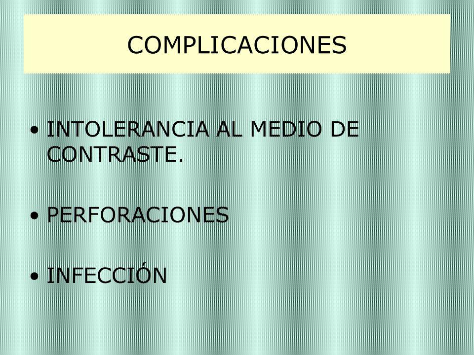 COMPLICACIONES INTOLERANCIA AL MEDIO DE CONTRASTE. PERFORACIONES