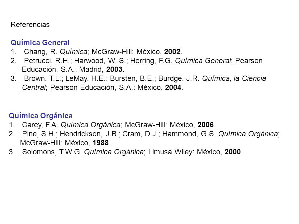 Referencias Química General. Chang, R. Química; McGraw-Hill: México, 2002.