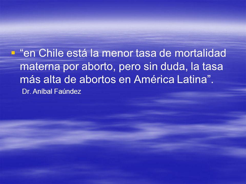 en Chile está la menor tasa de mortalidad materna por aborto, pero sin duda, la tasa más alta de abortos en América Latina .