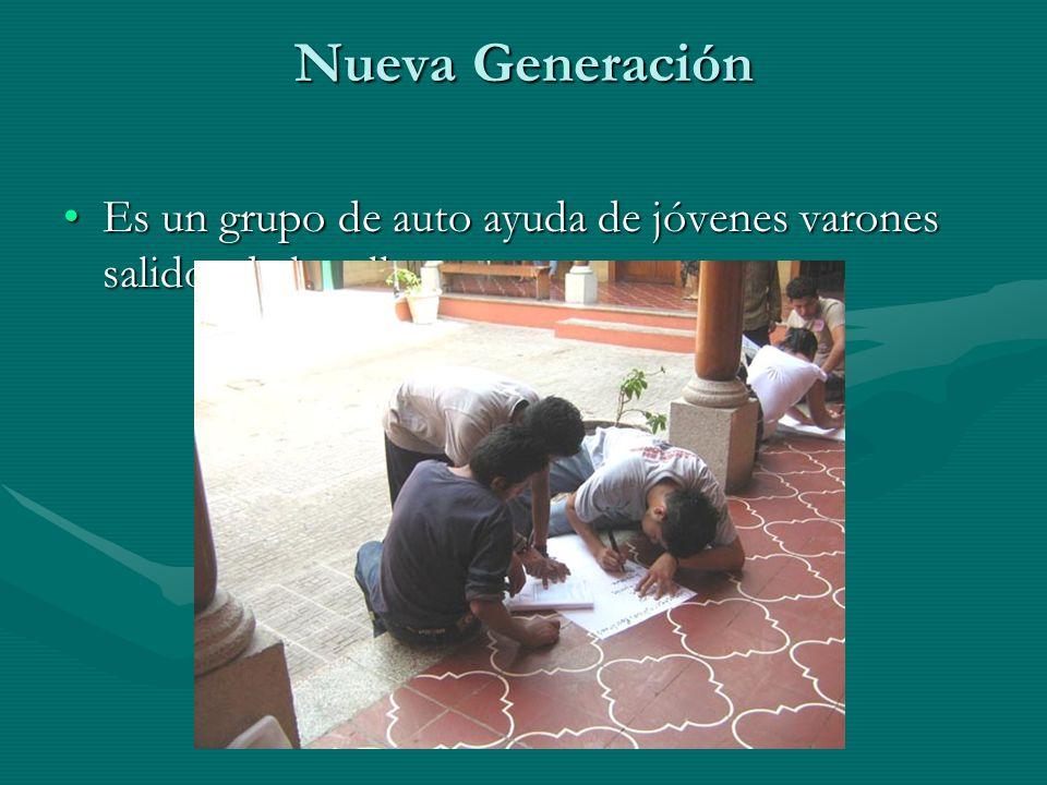 Nueva Generación Es un grupo de auto ayuda de jóvenes varones salidos de la calle.