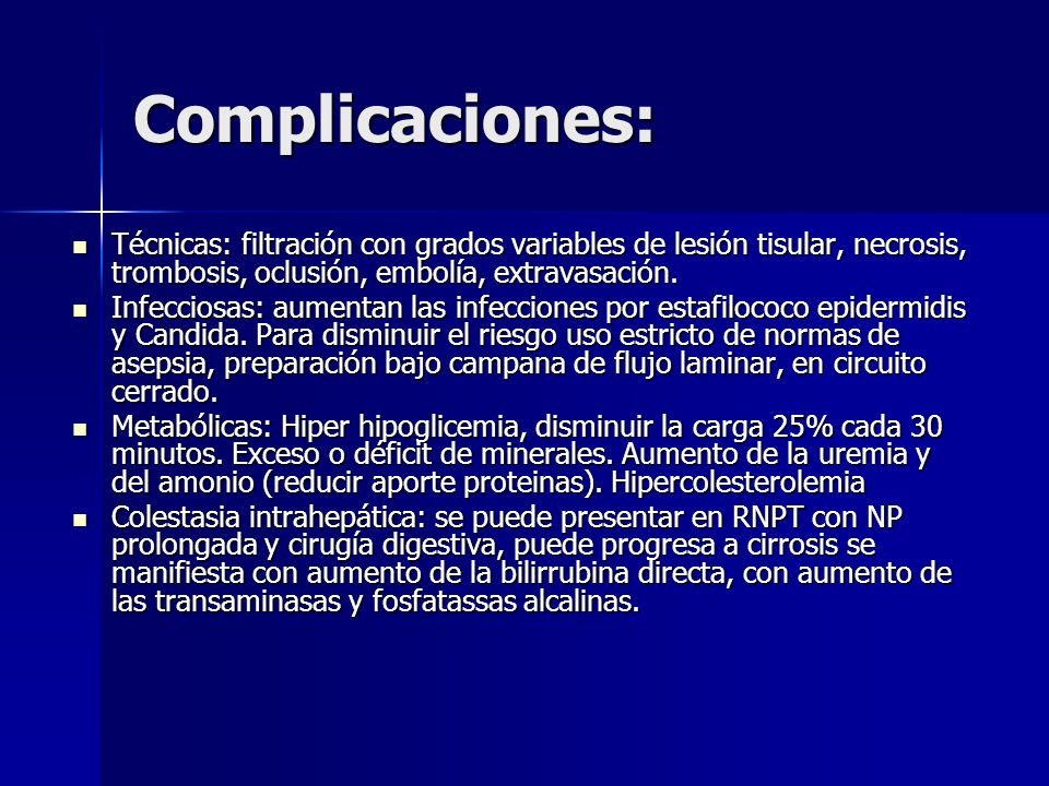 Complicaciones: Técnicas: filtración con grados variables de lesión tisular, necrosis, trombosis, oclusión, embolía, extravasación.