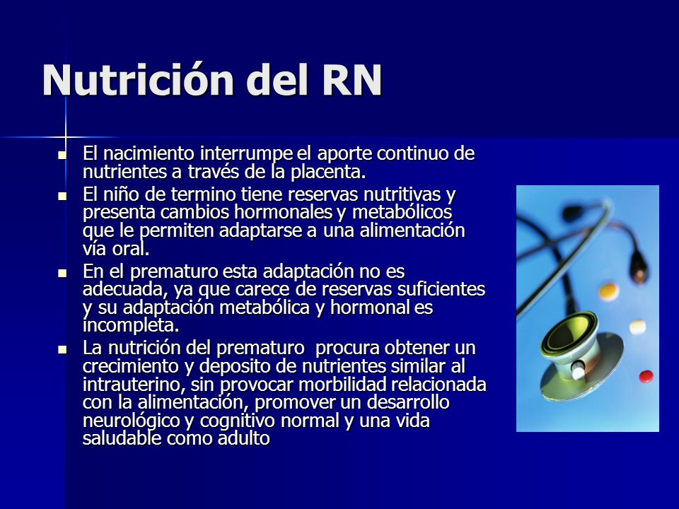 Nutrición del RN El nacimiento interrumpe el aporte continuo de nutrientes a través de la placenta.