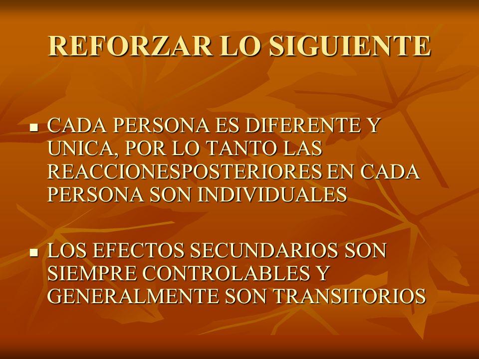 REFORZAR LO SIGUIENTE CADA PERSONA ES DIFERENTE Y UNICA, POR LO TANTO LAS REACCIONESPOSTERIORES EN CADA PERSONA SON INDIVIDUALES.