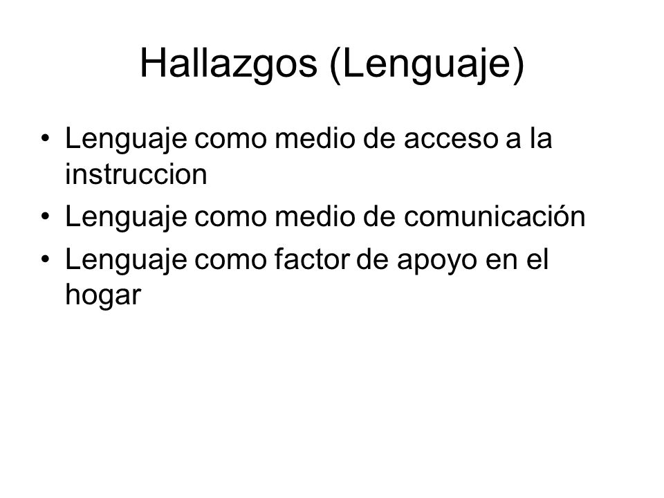 Hallazgos (Lenguaje) Lenguaje como medio de acceso a la instruccion