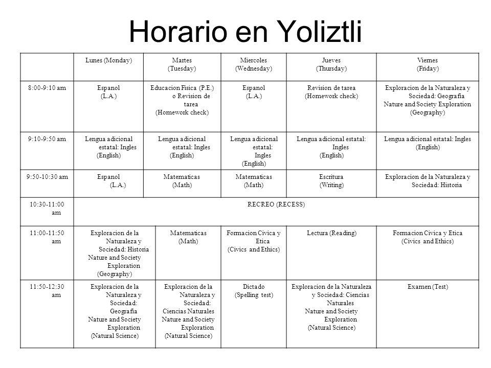 Horario en YoliztliLunes (Monday) Martes. (Tuesday) Miercoles. (Wednesday) Jueves. (Thursday) Viernes.