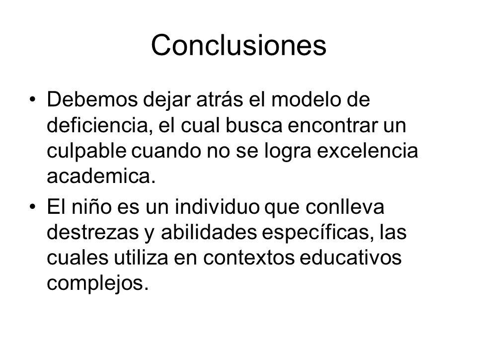 Conclusiones Debemos dejar atrás el modelo de deficiencia, el cual busca encontrar un culpable cuando no se logra excelencia academica.